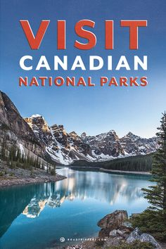 Canada has a diverse wonderful landscape. Explore it at one of their National Parks.