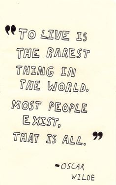 Actually live food for thought, remember this, oscarwild, inspirational quotes, exist, people, oscar wilde quotes, rarest thing, live