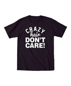 Another great find on #zulily! Black 'Crazy Hair Don't Care' Tee - Toddler & Girls by LC Trendz #zulilyfinds