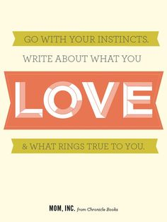 Go with your Instincts. Write about what you love & what rings true to you.