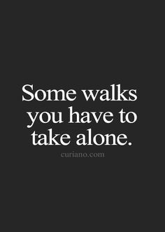 Some walks you have to take alone. ~ #quote