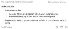"""When they started to wonder about how Quidditch worked the rest of the time. 
