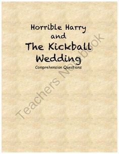 Horrible Harry and the Kickball Wedding from Eliza D's shop on TeachersNotebook.com -  (11 pages)  - Comprehension questions for Horrible Harry and the Kickball Wedding