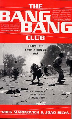 The Bang-Bang Club: Snapshots from a Hidden War is an autobiographical book about the Bang-Bang Club, a group of four South African photographers active within the townships of South Africa during the Apartheid period, particularly between 1990 and 1994.