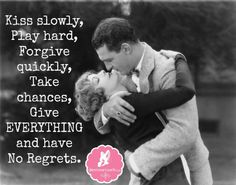 "Tattoo Ideas & Inspiration - Quotes & Sayings | ""Kiss slowly, play hard, forgive quickly, take chances, give everything, and have no regrets"""