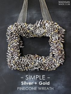 Simple DIY silver and gold pinecone wreath by Madigan Made. #DIY #Christmas #wreaths
