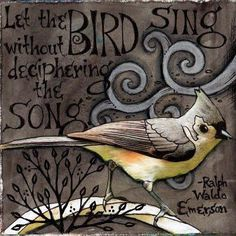 let the bird sing without deciphering the song