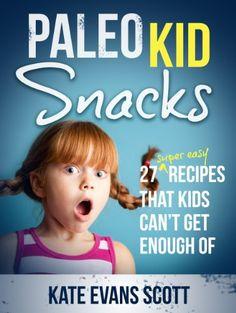 PALEO KID SNACKS: 27 Super Easy Recipes that Kids Can't Get Enough Of (Primal Gluten Free Kids Cookbook)