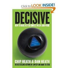 Decisive: How to Make Better Choices in Life and Work: Chip Heath, Dan Heath: 9780307956392: Amazon.com: Books