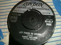 Let There Be Drums by Sandy Nelson, liked this guy, followed his style early on!