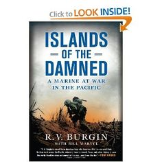 Islands of the Damned: A Marine at War in the Pacific; by R.V. Burgin    http://www.amazon.com/Islands-Damned-Marine-War-Pacific/dp/0451232267/ref=sr_1_1?ie=UTF8=1336975298=8-1