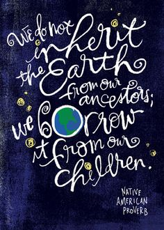 Yet we resist necessary change to help heal this earth because we don't want to be slightly inconvenienced. remember this, native americans, wisdom, children, inspir, word, mother earth, earth day, quot