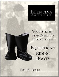 Equestrian Riding Boots! girl doll, doll clothes patterns, equestrian ride, ava coutur, riding boots, eden ava, doll shoes, cloth pattern, american girls