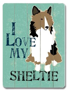 I want this for my new place. I Love My Sheltie