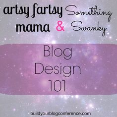 Blog Design 101 Tips from #somethingswanky and #artsyfartsymama #blogging #design #bybconference