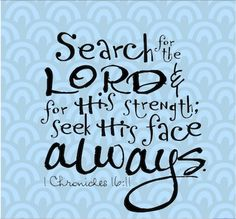 #Scripture                         1 Chronicles 16:11