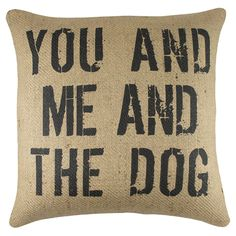 You And Me And The Dog Quote Throw Pillow <3 Love!