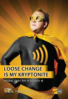 Loose change is my kryptonite. Interac Debit. Pay In A Flash.