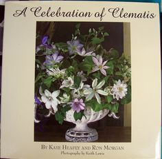 A Celebration of Clematis: From the Gardens of Chalk Hill Nursery by Kaye Heafey & Ron Morgan