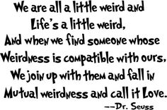 Dr. Seuss Weird Love Quote Card - This would be cute to give out at the wedding as a part of a favor. Can be customized.