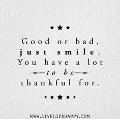Good or bad, just smile. You have a lot to be thankful for. | Flickr - Photo Sharing!