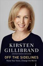 Off the Sidelines: Raise Your Voice, Change the World by Kirsten Gillibrand with Elizabeth Weil. #KristenGillibrand #NYSWritersInst