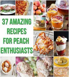 37 Amazing Recipes For Peach Enthusiasts | I'm definitely making all of these this summer!!!!!!!!!!!!!!!!!!!!
