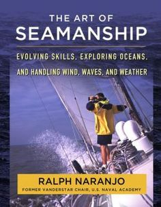 """Availability: http://130.157.138.11/record=The Art of Seamanship: Evolving Skills, Exploring Oceans, and Handling Wind, Waves, and Weather by Ralph Naranjo - Wind, waves, weather, and water demand the practiced art of seamanship """"Planning and reacting to the unanticipated are the flip sides of seamanship. This blending of pre-voyage preparedness with effective on-the-water response is learned rather than inherent—together they define the art of seamanship."""