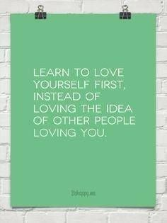 Learn to love yourself first...