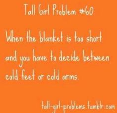 Alllll the time, so I usually do an awkward crunched up thing and am uncomfortable, but at least I'm warm!!