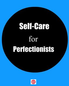 Self-care for Perfectionists