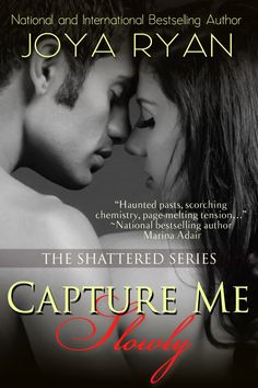 Capture Me Slowly (The Shattered Series, Book 3) by Joya Ryan (Release date: Sept. 17, 2013)