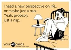nap time, life motto, real life, college life, inspir, thought, life changing, perspective, true stories