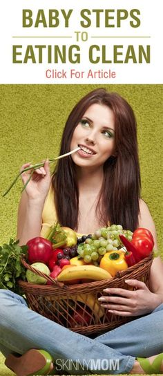 Get the Skinny on 8 Baby Steps to Eating Clean!!