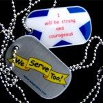 DOG TAGS (We Serve Too!) - Sells We Serve Too! (Be Strong and Courageous!) dog tags and We Serve Too! (We just make the best of it) dog tags.