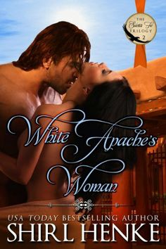 White Apache's Woman (Santa Fe Trilogy) by Shirl Henke. $2.99. 322 pages. Publisher: Shirl Henke (October 14, 2012)