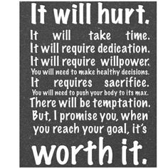 Words to live by.... It is worth it!
