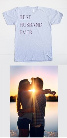 Yes!!! You have the best husband ever and he needs that shirt. http://shop.weddingchicks.com/best-husband-ever-t-shirt/