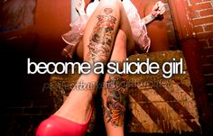 Suicide girl - tattoos.  One Day.....