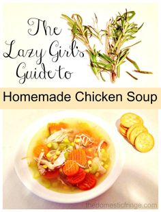 The Lazy Girl's Guide to Homemade Chicken Soup - the ultimate in comfort food made easy