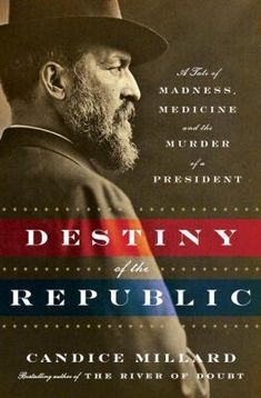 """March 3rd Pick: Destiny of the Republic """"A narrative account of the twentieth president's political career offers insight into his background as a scholar and Civil War hero, his battles against the corrupt establishment, and Alexander Graham Bell's failed attempt to save him from an assassin's bullet."""""""