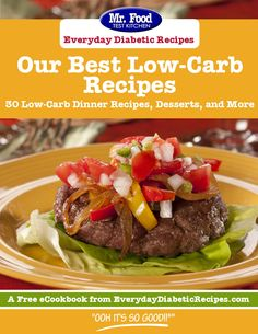 Our Best Low-Carb Recipes: 30 Low-Carb Dinner Recipes, Desserts, and More - Don't sacrifice your favorite recipes! The latest free eCookbook from @Alice Cartee Diabetic Recipes  shows how you can maintain a healthy diet while eating all the foods you love.