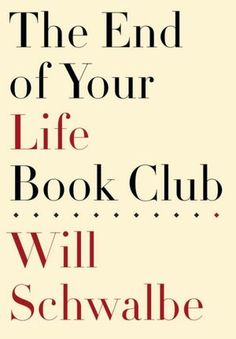 BARNES & NOBLE | The End of Your Life Book Club by Will Schwalbe, Knopf Doubleday Publishing Group | NOOK Book (eBook), Paperback, Hardcover, Audiobook