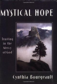 Mystical Hope: Trusting in the Mercy of God (Cloister Books) by Cynthia Bourgeault. Shows how to recognize this hope in our own lives, where it comes from, how to deepen it through prayer, and how to carry it into the world as a source of strength and renewal.