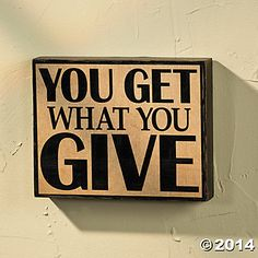 """""""You Get What You Give"""" Wall Sign"""