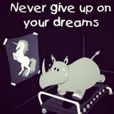 awww...what rhinos dream about lol and keep working toward your goal!