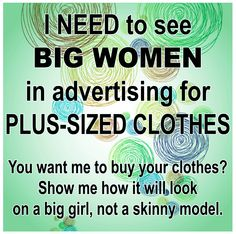 women of all sizes are lovely, but if you're selling plus clothes, don't put them on a straight-size model.