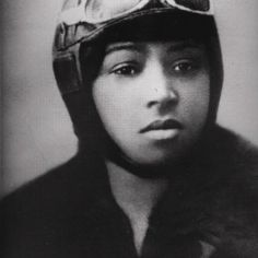 """Elizabeth """"Bessie"""" Coleman. She was the first African-American woman in the world to earn an international pilots license in 1921 in France after failing to find training in USA."""