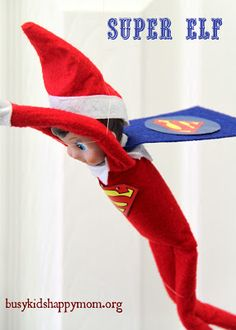 Christmas Fun with our Elf-on-the-Shelf!  Go to for the cape - http://www.littlebitfunky.com/2012/01/20-minute-crafter-superhero-valentines.html