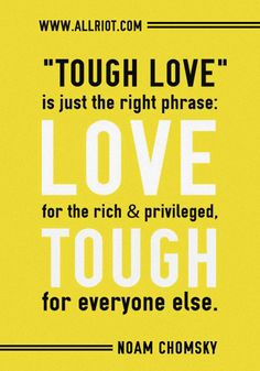 Noam Chomsky quote: Tough love.